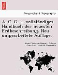 A. C. G. ... Vollsta Ndiges Handbuch Der Neuesten Erdbeschreibung. Neu Umgearbeitete Auflage.