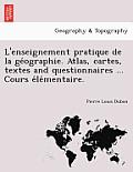 L'Enseignement Pratique de La GE Ographie. Atlas, Cartes, Textes and Questionnaires ... Cours E Le Mentaire.