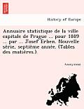 Annuaire Statistique de La Ville Capitale de Prague ... Pour 1889 ... Par ... Josef Erben. Nouvelle Se Rie, Septie Me Anne E. (Tables Des Matie Res.).