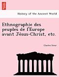 Ethnographie Des Peuples de L'Europe Avant Jésus-Christ, Etc.
