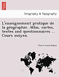 L'Enseignement Pratique de La GE Ographie. Atlas, Cartes, Textes and Questionnaires ... Cours Mo Yen.