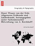Unser Wissen Von Der Erde. Allgemeine Erdkunde Und La Nderkunde, Herausgegeben Unter Fachma Nnischer Mitwirkung Von A. Kirchhoff.