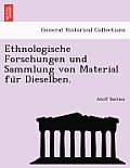 Ethnologische Forschungen Und Sammlung Von Material Fu R Dieselben.