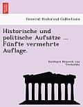 Historische Und Politische Aufsa Tze ... Fu Nfte Vermehrte Auflage.