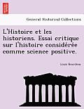L'Histoire Et Les Historiens. Essai Critique Sur L'Histoire Conside Re E Comme Science Positive.