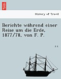Berichte Wa Hrend Einer Reise Um Die Erde, 1877/78, Von F. P.