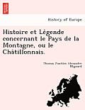 Histoire Et Le Gende Concernant Le Pays de La Montagne, Ou Le Cha Tillonnais.