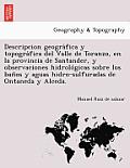 Descripcion Geogra Fica y Topogra Fica del Valle de Toranzo, En La Provincia de Santander, y Observaciones Hidrolo Gicas Sobre Los Ban OS y Aguas Hidr