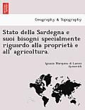Stato Della Sardegna E Suoi Bisogni Specialmente Riguardo Alla Proprieta E All' Agricoltura.