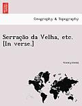 Serrac A O Da Velha, Etc. [In Verse.]