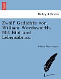 Zwölf Gedichte Von William Wordsworth. Mit Bild Und Lebensabriss.
