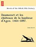 Doumenet Et Les Cha Teaux de La Banlieue D'Agen. 1464-1897.