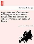 Pages Ine Dites D'Histoire de Bourgogne Au Xvie Sie Cle. Fragments Des Annales de La Ville de Verdun-Sur-Sao Ne-Et-Doubs.
