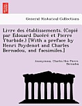 Livre Des E Tablissements. (Copie Par E Douard Duce Re Et Pierre Yturbide.) [With a Preface by Henri Poydenot and Charles Bernadou, and Facsimiles.]