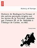 Histoire de Boulogne-La-Grasse Et Des Autres Paroisses E Rige Es Sur Les Terres de la Terrie Re, Donne Es Par Clotaire III. Et Se. Bathilde A L'Abbaye