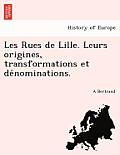 Les Rues de Lille. Leurs Origines, Transformations Et de Nominations.