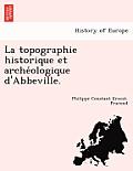 La Topographie Historique Et Archéologique D'Abbeville.