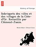 Sobriquets Des Villes Et Des Villages de la Côte-D'Or. Recueillis Par Clément-Janin.