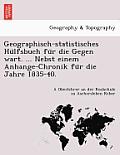Geographisch-Statistisches Hu Lfsbuch Fu R Die Gegen Wart. ... Nebst Einem Anhange-Chronik Fu R Die Jahre 1835-40.