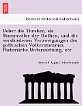 Ueber Die Thraker, ALS Stammva Ter Der Gothen, Und Die Vershiedenen Verzweigungen Des Gothischen Vo Lkerstammes. Historische Untersuchung, Etc.