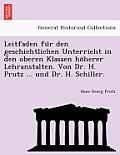 Leitfaden Fu R Den Geschichtlichen Unterricht in Den Oberen Klassen Ho Herer Lehranstalten. Von Dr. H. Prutz ... Und Dr. H. Schiller.