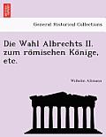 Die Wahl Albrechts II. Zum Ro Mischen Ko Nige, Etc.
