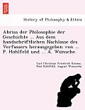 Abriss Der Philosophie Der Geschichte ... Aus Dem Handschriftlichen Nachlasse Des Verfassers Herausgegeben Von ... P. Hohlfeld Und ... A. Wu Nsche.