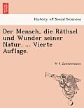 Der Mensch, Die Ra Thsel Und Wunder Seiner Natur. ... Vierte Auflage.