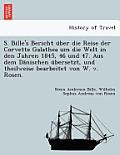 S. Bille's Bericht U Ber Die Reise Der Corvette Galathea Um Die Welt in Den Jahren 1845, 46 Und 47. Aus Dem Da Nischen U Bersetzt, Und Theilweise Bear