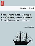 Souvenirs D'Un Voyage En Orient. Avec Dessins a la Plume de L'Auteur.