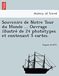 Souvenirs de Notre Tour Du Monde ... Ouvrage Illustre de 24 Phototypes Et Contenant 5 Cartes.