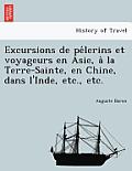 Excursions de Pe Lerins Et Voyageurs En Asie, a la Terre-Sainte, En Chine, Dans L'Inde, Etc., Etc.