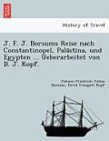 J. F. J. Borsums Reise Nach Constantinopel, Pala Stina, Und Egypten ... Ueberarbeitet Von D. J. Kopf.