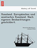 Russland. Europa Isches Und Asiatisches Russland. Nach Eigenen Beobachtungen Geschildert.