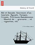 Nil Et Danube. Souvenirs D'Un Touriste. E Gypte, Turquie, Crime E, Provinces-Danubiennes ... Illustre de ... Gravures ... Et ... Vignettes, Etc.