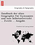 Handbuch Der Alten Geographie Fu R Gymnasien Und Zum Selbstunterricht ... Zweite ... Ausgabe.