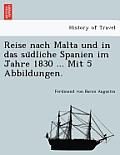 Reise Nach Malta Und in Das Su Dliche Spanien Im Jahre 1830 ... Mit 5 Abbildungen.