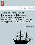 Guide Du Voyageur de Bayonne a St.-Se Bastien (Contenant Dialogues Et Vocabulaire Franc Ais, Espagnol Et Anglais) ... Illustrations, Etc.