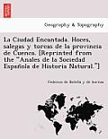 La Ciudad Encantada. Hoces, Salegas y Torcas de La Provincia de Cuenca. [Reprinted from the Anales de La Sociedad Espan Ola de Historia Natural.]