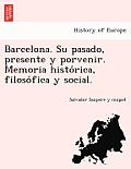 Barcelona. Su Pasado, Presente y Porvenir. Memoria Histo Rica, Filoso Fica y Social.