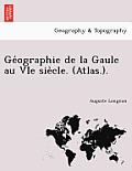 GE Ographie de La Gaule Au Vie Sie Cle. (Atlas.).