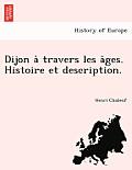 Dijon a Travers Les a Ges. Histoire Et Description.