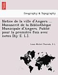 Notice de La Ville D'Angers ... Manuscrit de La Bibliothe Que Municipale D'Angers. Publie Pour La Premie Re Fois Avec Notes [By E. L.].