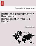 Bibliothek Geographischer Handbu Cher. Herausgegeben Von ... F. Ratzel.