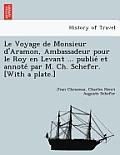 Le Voyage de Monsieur D'Aramon, Ambassadeur Pour Le Roy En Levant ... Publie Et Annote Par M. Ch. Schefer. [With a Plate.]