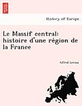 Le Massif Central: Histoire D'Une Re Gion de La France