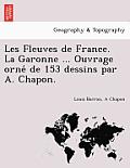 Les Fleuves de France. La Garonne ... Ouvrage Orne de 153 Dessins Par A. Chapon.