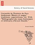 Curiosite S de L'Histoire Du Pays Boulonnais. M Urs Et Usages, Traditions, Superstitions, Etc. with Bibliographie Des Essais Historiques Et Litte Rair