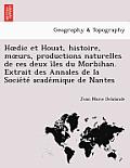 H DIC Et Houat, Histoire, M Urs, Productions Naturelles de Ces Deux I Les Du Morbihan. Extrait Des Annales de La Socie Te Acade Mique de Nantes