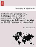 Dictionnaire GE Ographique, Historique, Industriel, Et Commercial de Toutes Les Communes de La France Et de Plus de 20,000 Hameaux En de Pendant.